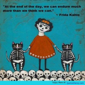 Frida-Fridakahlo-Endure-Muchmore-Wethinkwecan-Cats-Meow-Skulls-Goodnight-Quote- (1)